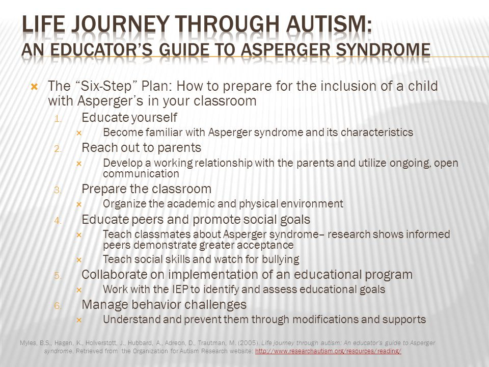 " The ""Six-Step"" Plan: How to prepare for the inclusion of a child with Asperger's in your classroom 1. Educate yourself  Become familiar with Asperg"