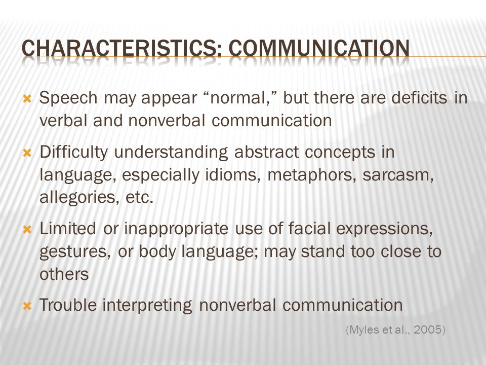 " Speech may appear ""normal,"" but there are deficits in verbal and nonverbal communication  Difficulty understanding abstract concepts in language, e"