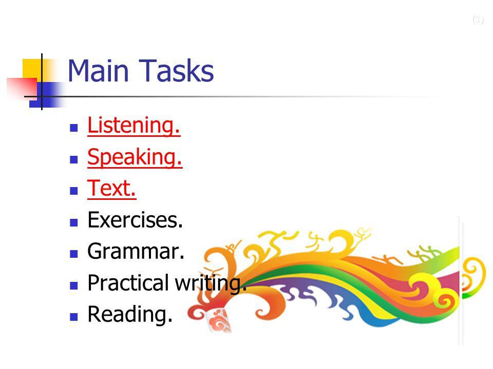(1) Main Tasks Listening. Speaking. Text. Exercises. Grammar. Practical writing. Reading.