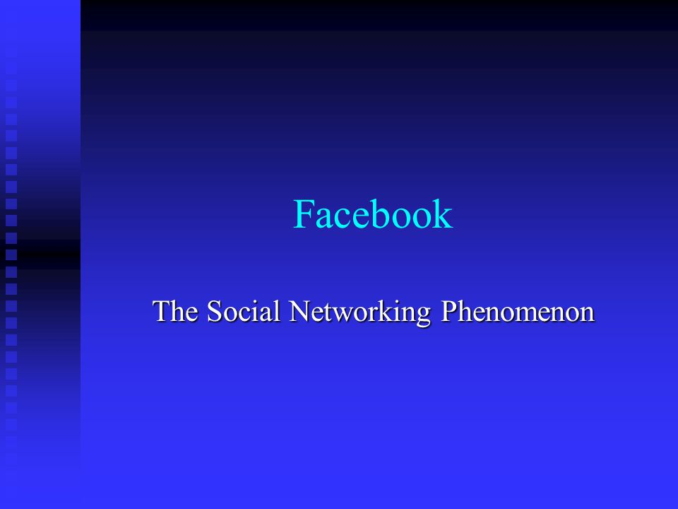 Facebook The Social Networking Phenomenon