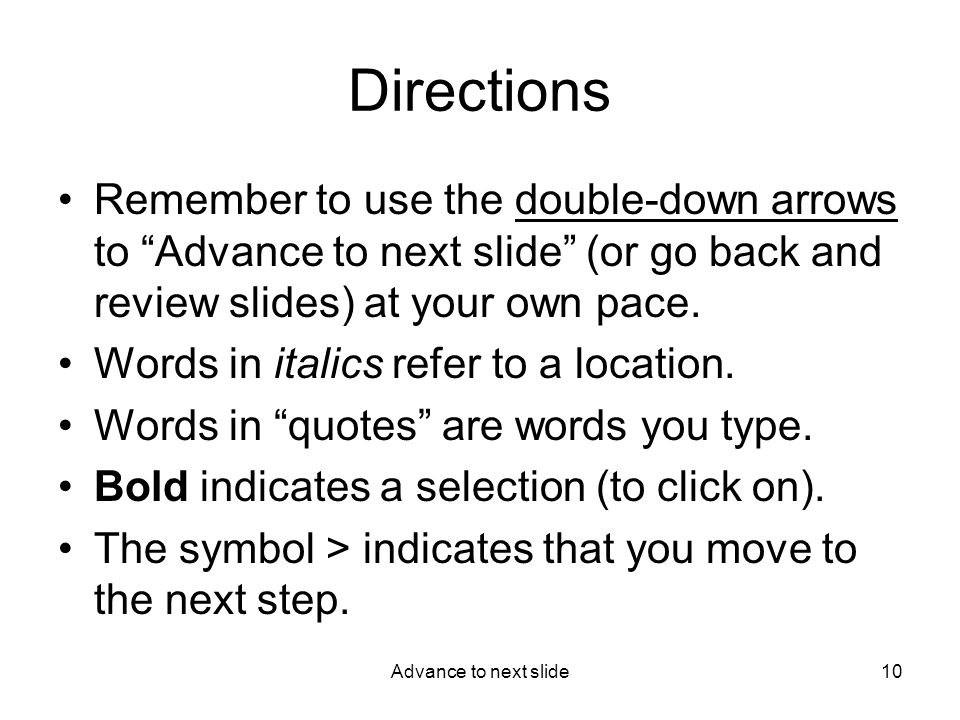 Advance to next slide10 Directions Remember to use the double-down arrows to Advance to next slide (or go back and review slides) at your own pace.