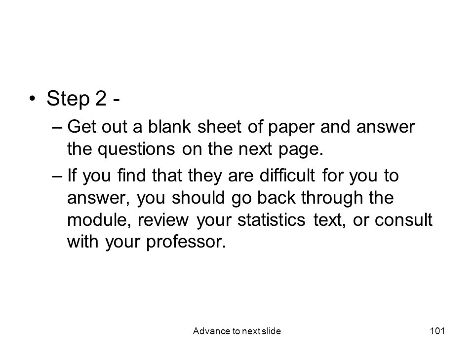 Advance to next slide101 Step 2 - –Get out a blank sheet of paper and answer the questions on the next page.
