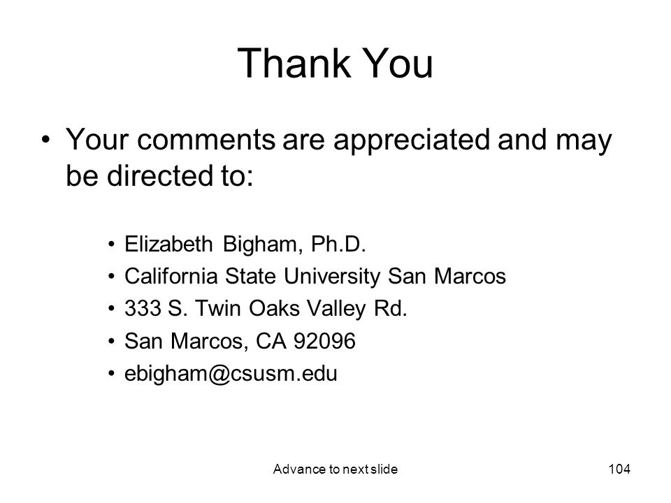 Advance to next slide104 Thank You Your comments are appreciated and may be directed to: Elizabeth Bigham, Ph.D.