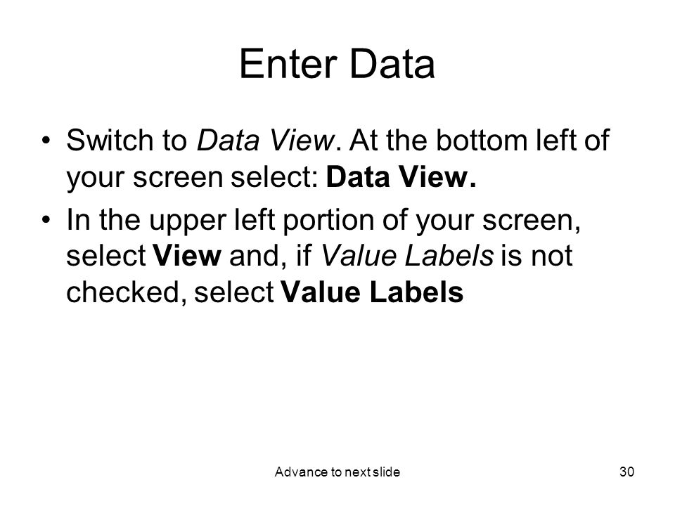 Advance to next slide30 Enter Data Switch to Data View.