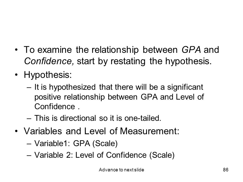 Advance to next slide86 To examine the relationship between GPA and Confidence, start by restating the hypothesis.
