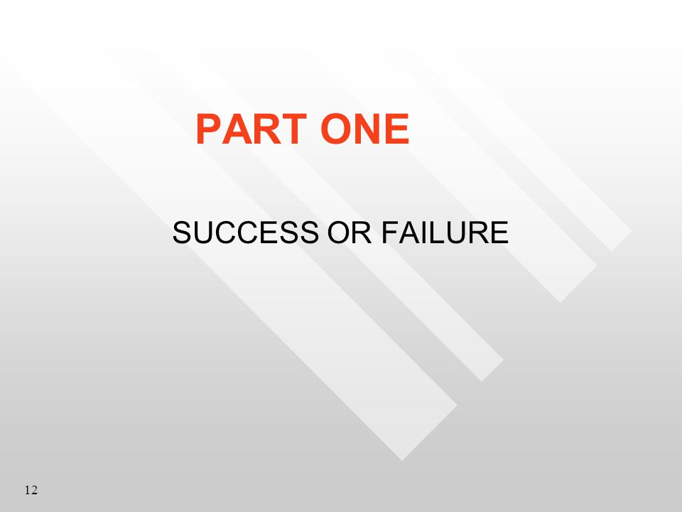 12 PART ONE SUCCESS OR FAILURE