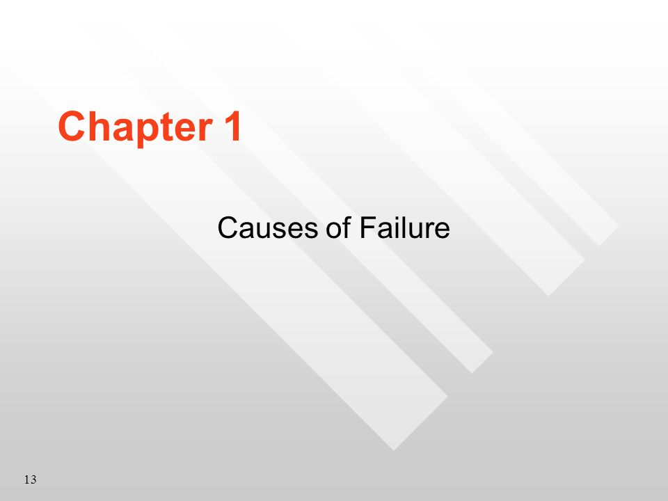 13 Chapter 1 Causes of Failure