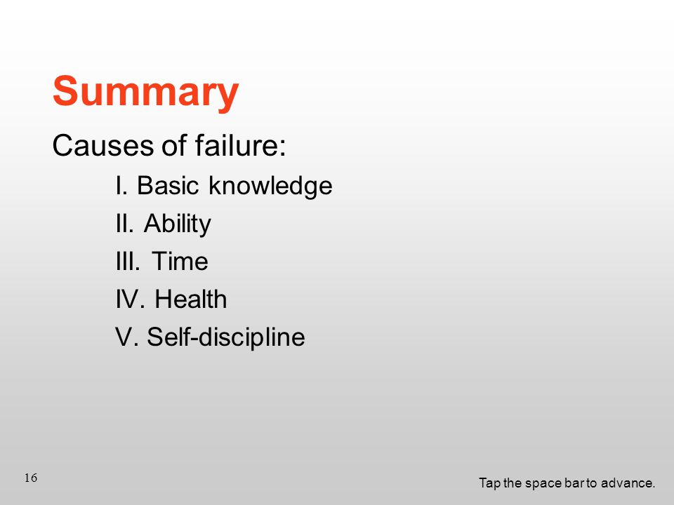 Tap the space bar to advance. 16 Summary Causes of failure: I.
