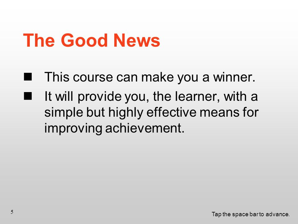 Tap the space bar to advance. 5 The Good News This course can make you a winner.