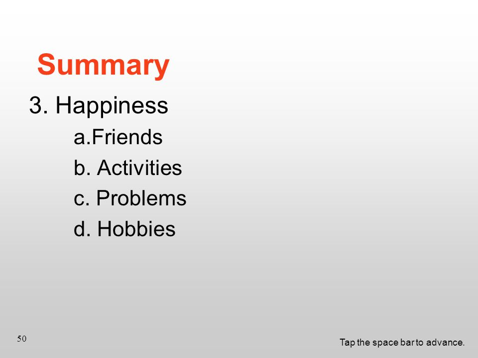 Tap the space bar to advance. 50 Summary 3. Happiness a.Friends b.