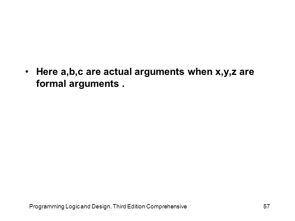 Here a,b,c are actual arguments when x,y,z are formal arguments.