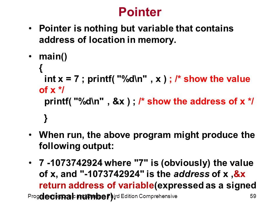 Pointer Pointer is nothing but variable that contains address of location in memory.