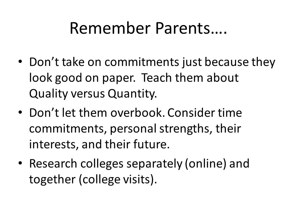 Remember Parents…. Don't take on commitments just because they look good on paper.