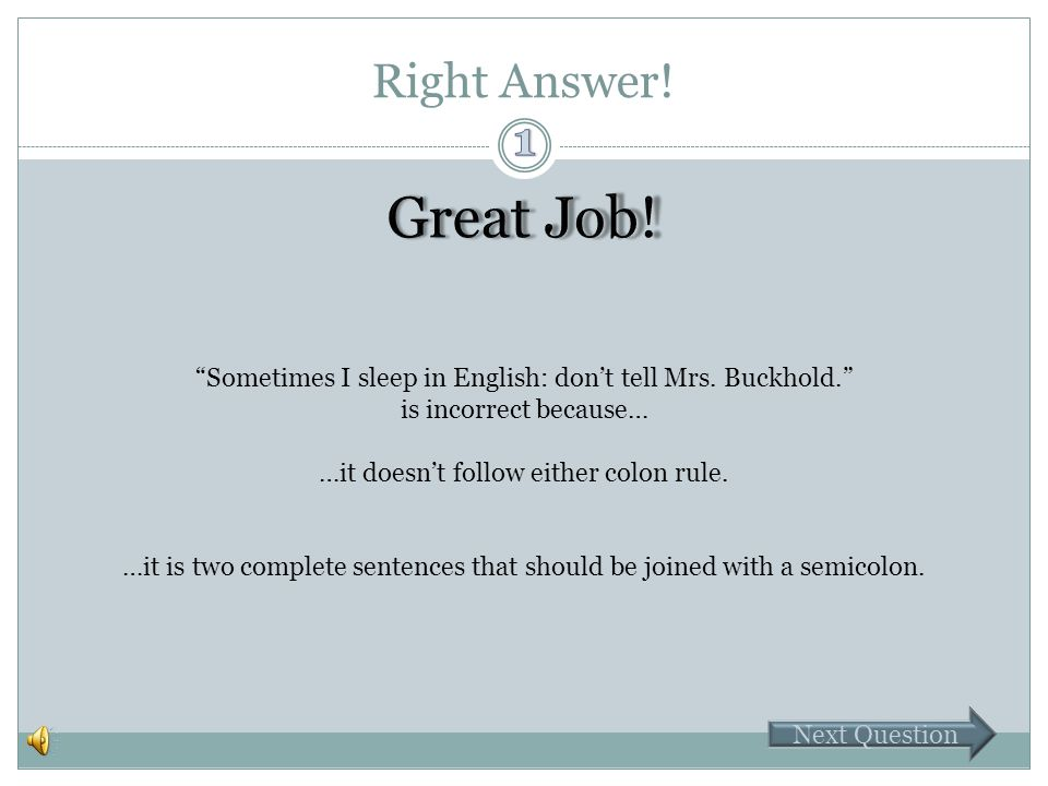 "Oops! ""Sometimes I sleep in English: don't tell Mrs. Buckhold."" is incorrect because… …it doesn't follow either colon rule. …it is two complete senten"