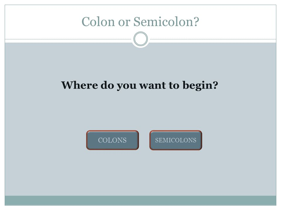 LEARN, PRACTICE, KNOW BY ELIZABETH BUCKHOLD Colons & Semicolons ENTER