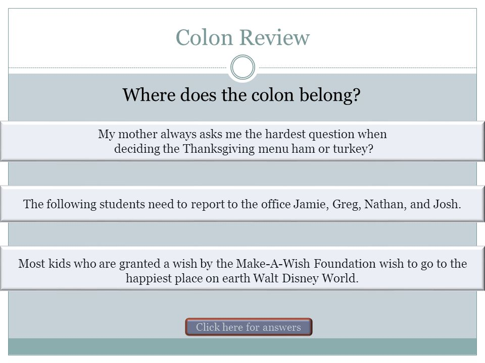 Colon Review Where does the colon belong? There is one action movie that stands out from the rest : Die Hard. I need the following books for my litera