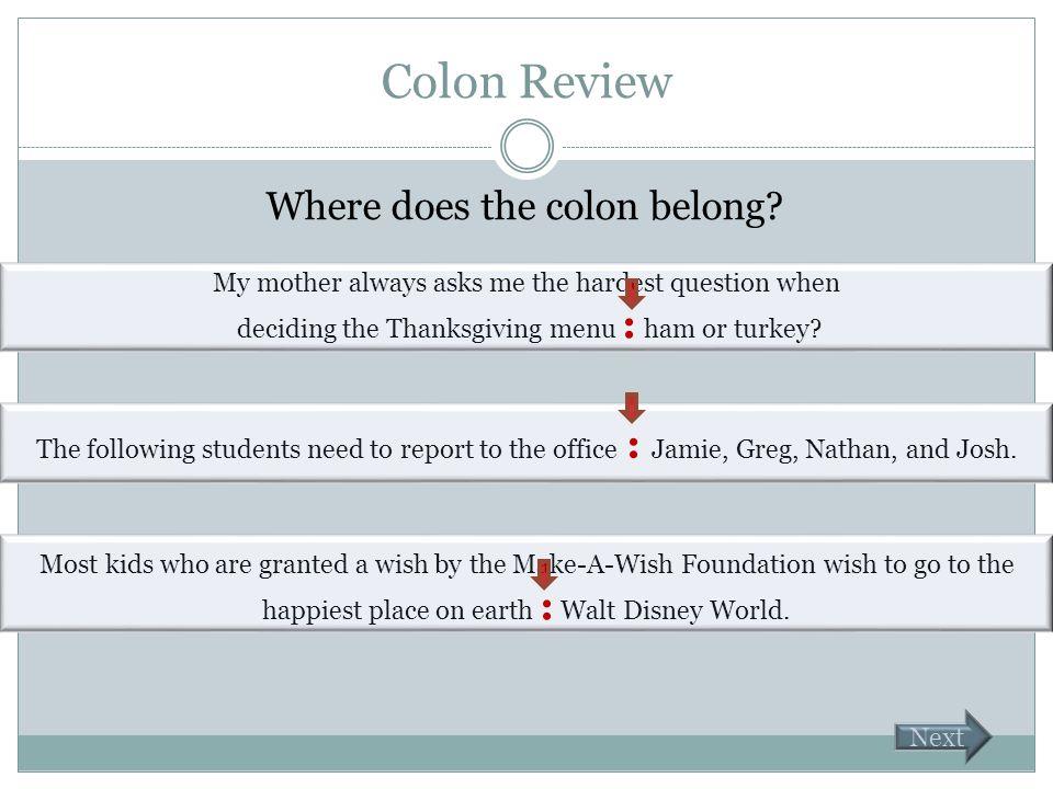 Colon Review Where does the colon belong.