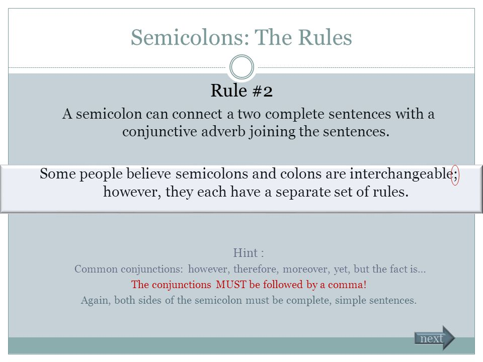 Semicolons: The Rules There are three ways to use a semicolon.