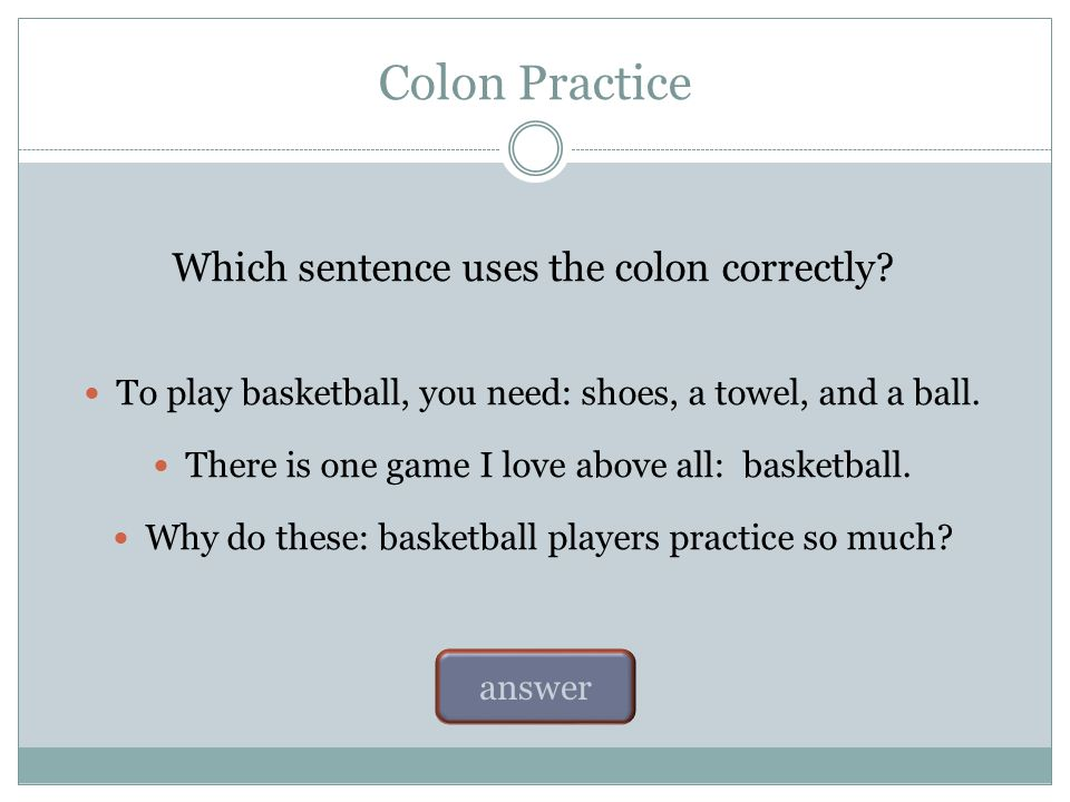 Colons: The Rules Rule #2 A colon can indicate an upcoming elaboration or definition.