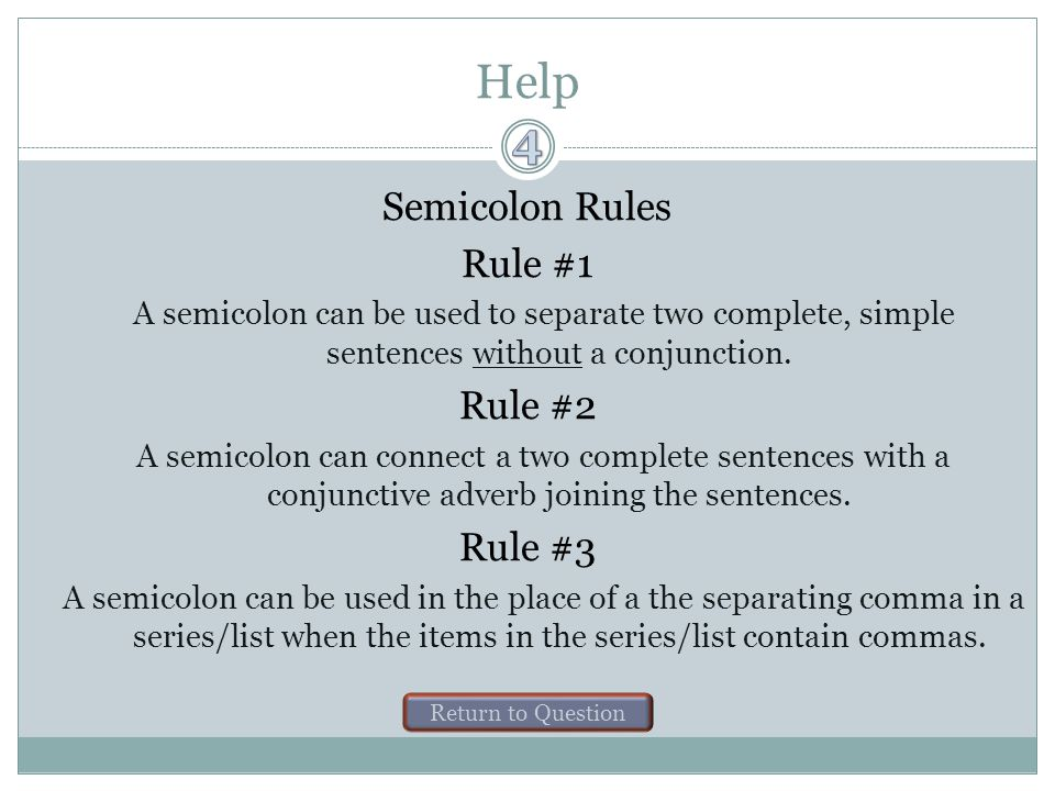 Semicolon Questions Click on the help button for a reminder of the rules.