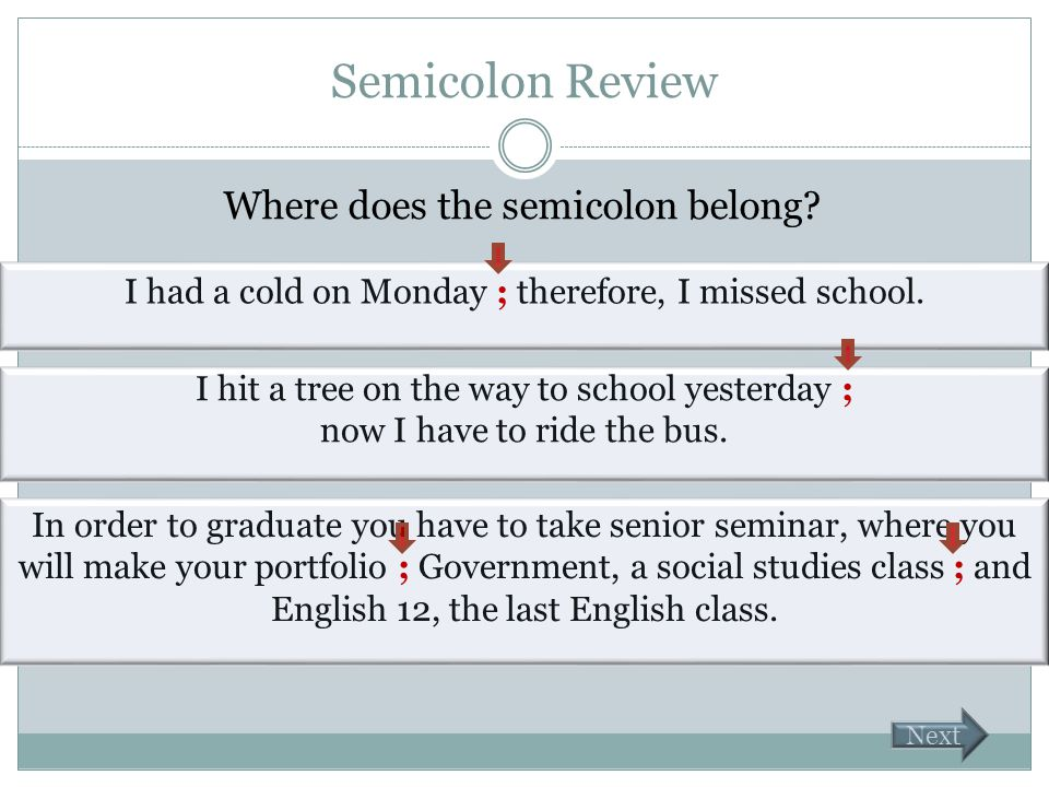 Semicolon Review Where does the semicolon belong.