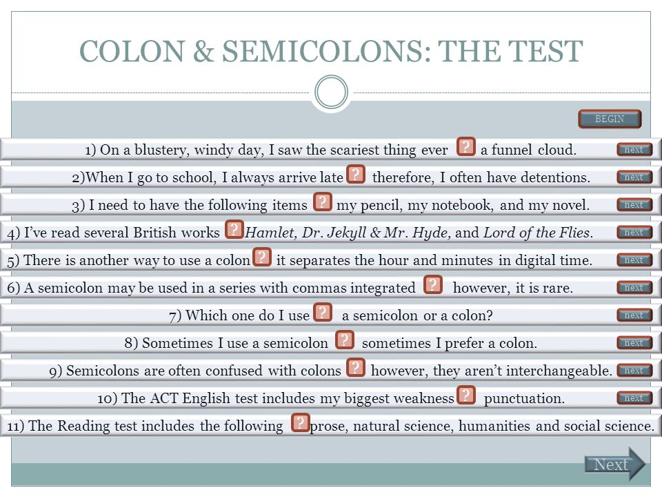 Missed two or more? Missed one or fewer? Stop here and see your teacher for assistance. Congratulations! Click the following link to discover colons.