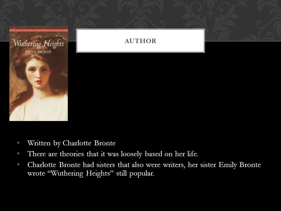 Written by Charlotte Bronte There are theories that it was loosely based on her life. Charlotte Bronte had sisters that also were writers, her sister