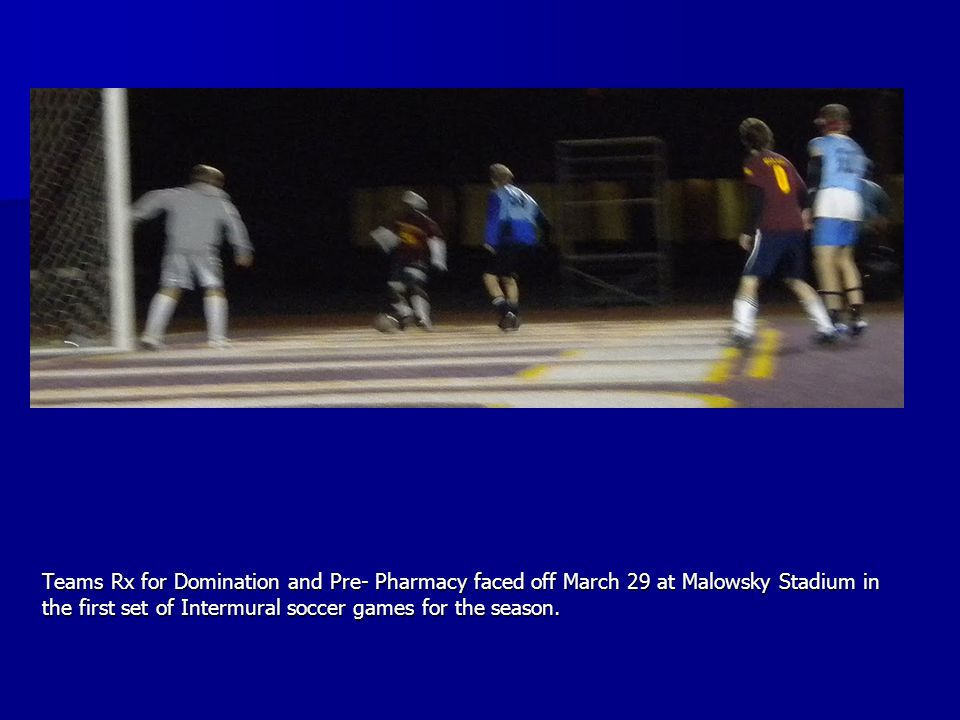 Teams Rx for Domination and Pre- Pharmacy faced off March 29 at Malowsky Stadium in the first set of Intermural soccer games for the season.