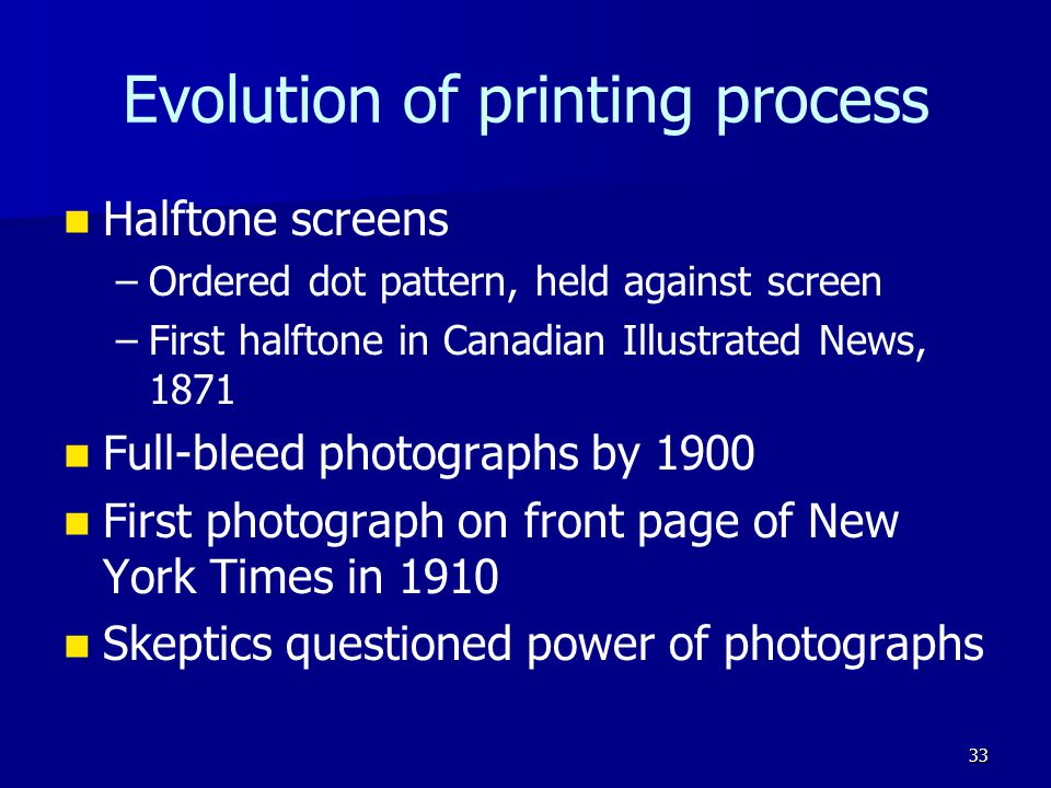 Evolution of printing process Halftone screens – –Ordered dot pattern, held against screen – –First halftone in Canadian Illustrated News, 1871 Full-b