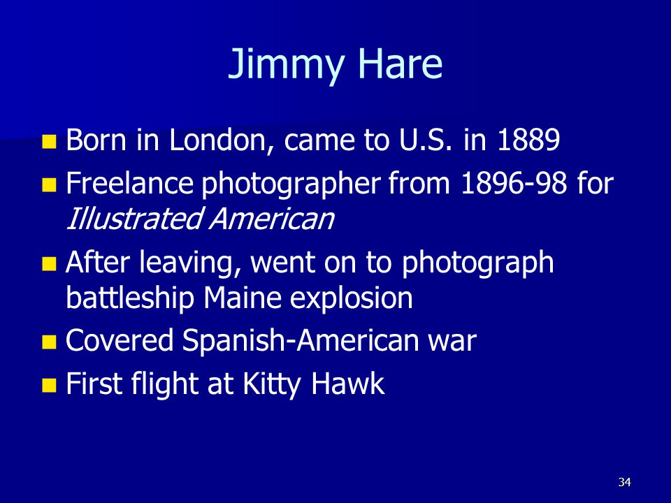 Jimmy Hare Born in London, came to U.S. in 1889 Freelance photographer from 1896-98 for Illustrated American After leaving, went on to photograph batt