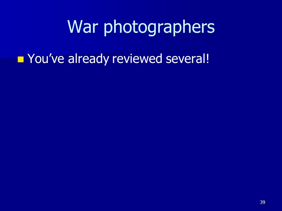 War photographers You've already reviewed several! 39