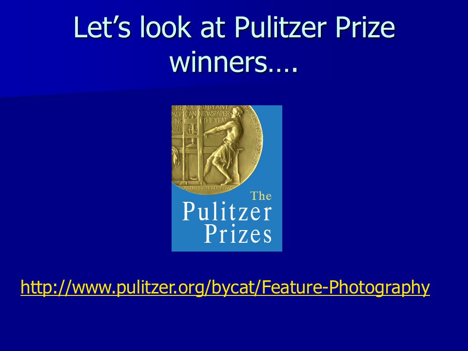 Let's look at Pulitzer Prize winners…. http://www.pulitzer.org/bycat/Feature-Photography