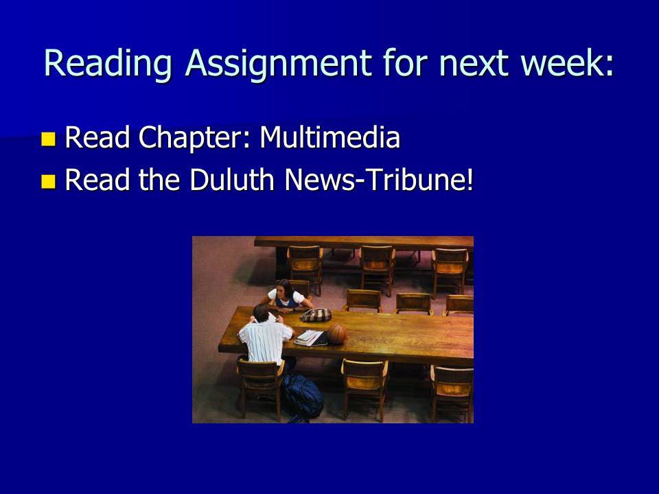 Reading Assignment for next week: Read Chapter: Multimedia Read Chapter: Multimedia Read the Duluth News-Tribune! Read the Duluth News-Tribune!