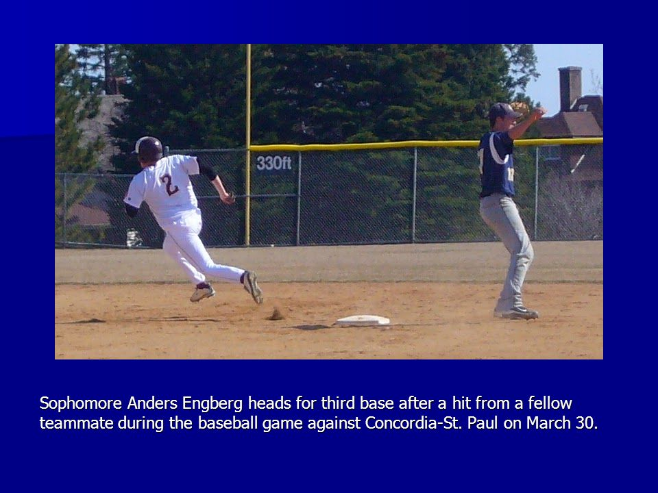 Sophomore Anders Engberg heads for third base after a hit from a fellow teammate during the baseball game against Concordia-St.