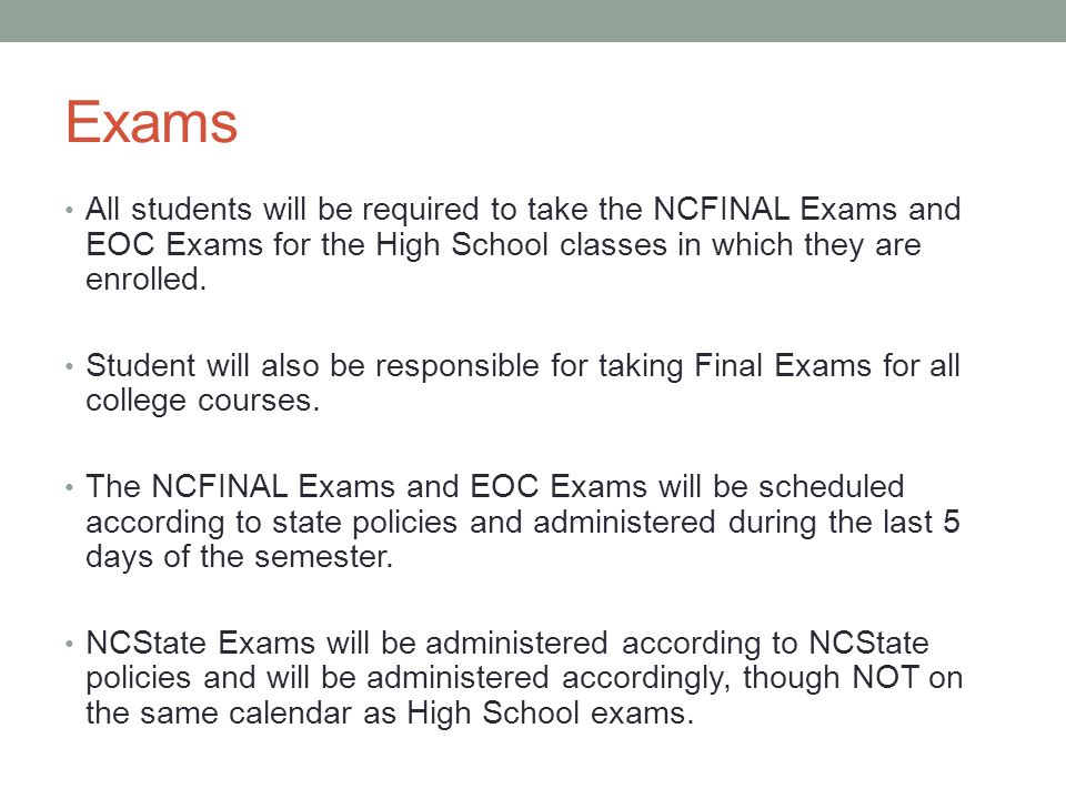 Exams All students will be required to take the NCFINAL Exams and EOC Exams for the High School classes in which they are enrolled.