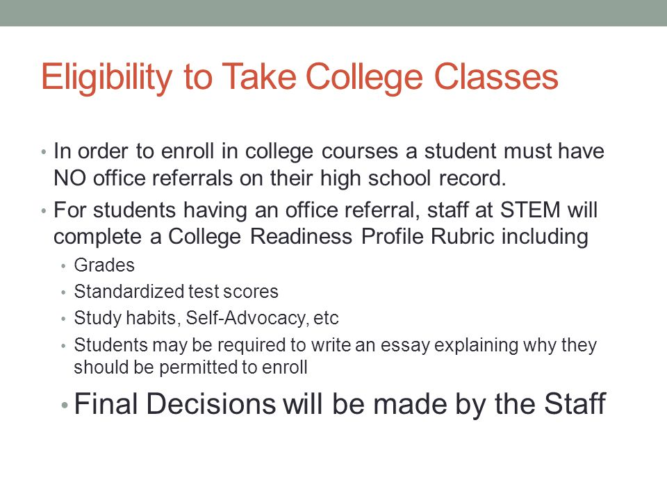 Eligibility to Take College Classes In order to enroll in college courses a student must have NO office referrals on their high school record.
