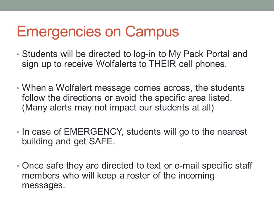 Emergencies on Campus Students will be directed to log-in to My Pack Portal and sign up to receive Wolfalerts to THEIR cell phones.