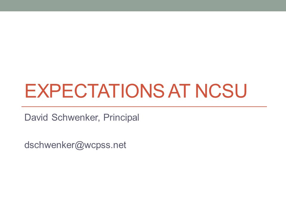 EXPECTATIONS AT NCSU David Schwenker, Principal dschwenker@wcpss.net