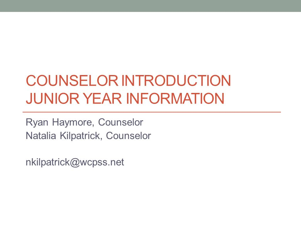 COUNSELOR INTRODUCTION JUNIOR YEAR INFORMATION Ryan Haymore, Counselor Natalia Kilpatrick, Counselor nkilpatrick@wcpss.net