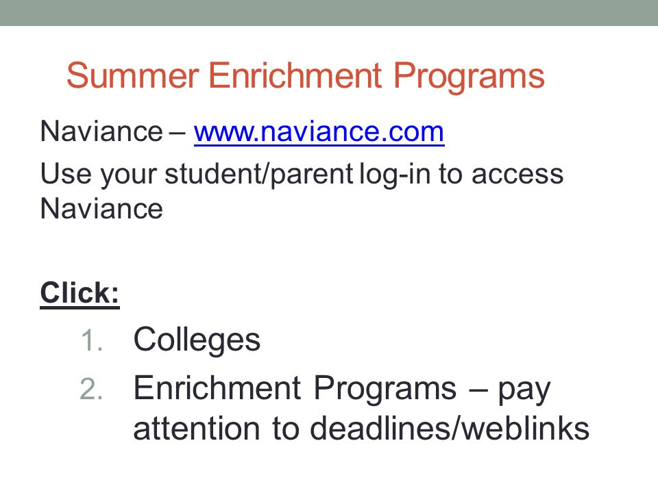 Summer Enrichment Programs Naviance – www.naviance.comwww.naviance.com Use your student/parent log-in to access Naviance Click: 1.
