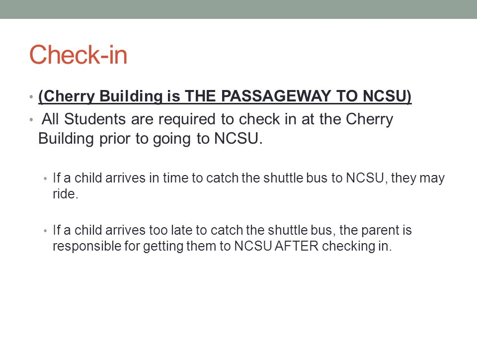 Check-out All students are required to check out at the Cherry Building prior to going home.