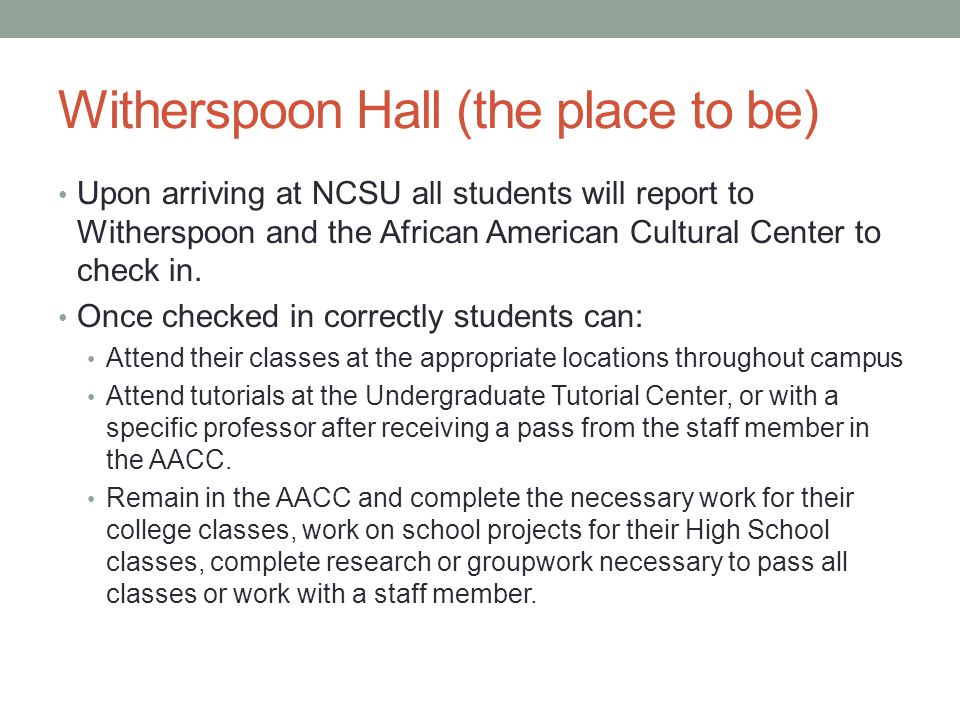 Witherspoon Hall (the place to be) Upon arriving at NCSU all students will report to Witherspoon and the African American Cultural Center to check in.