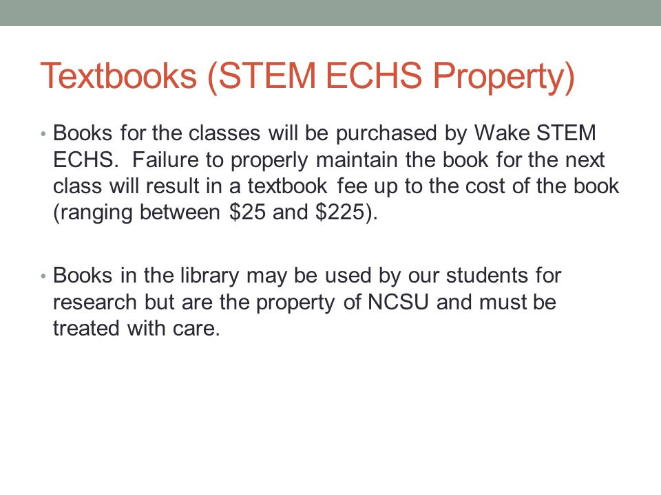 Textbooks (STEM ECHS Property) Books for the classes will be purchased by Wake STEM ECHS.