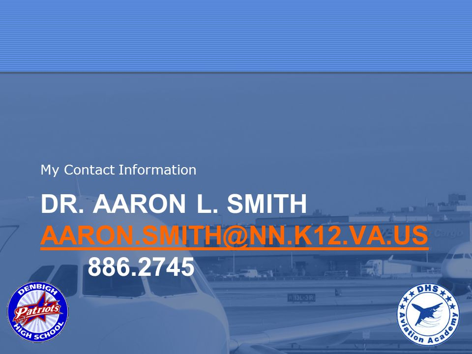 DR. AARON L. SMITH AARON.SMITH@NN.K12.VA.US 886.2745 AARON.SMITH@NN.K12.VA.US My Contact Information