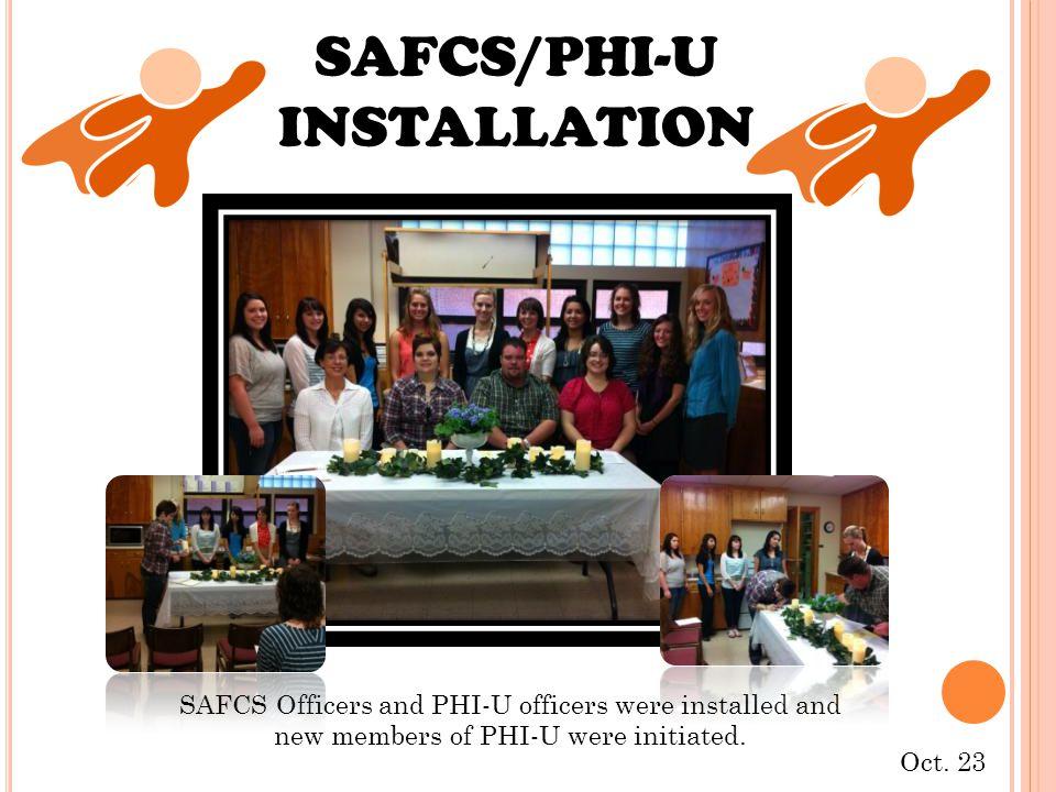 Oct. 23 SAFCS/PHI-U INSTALLATION SAFCS Officers and PHI-U officers were installed and new members of PHI-U were initiated.