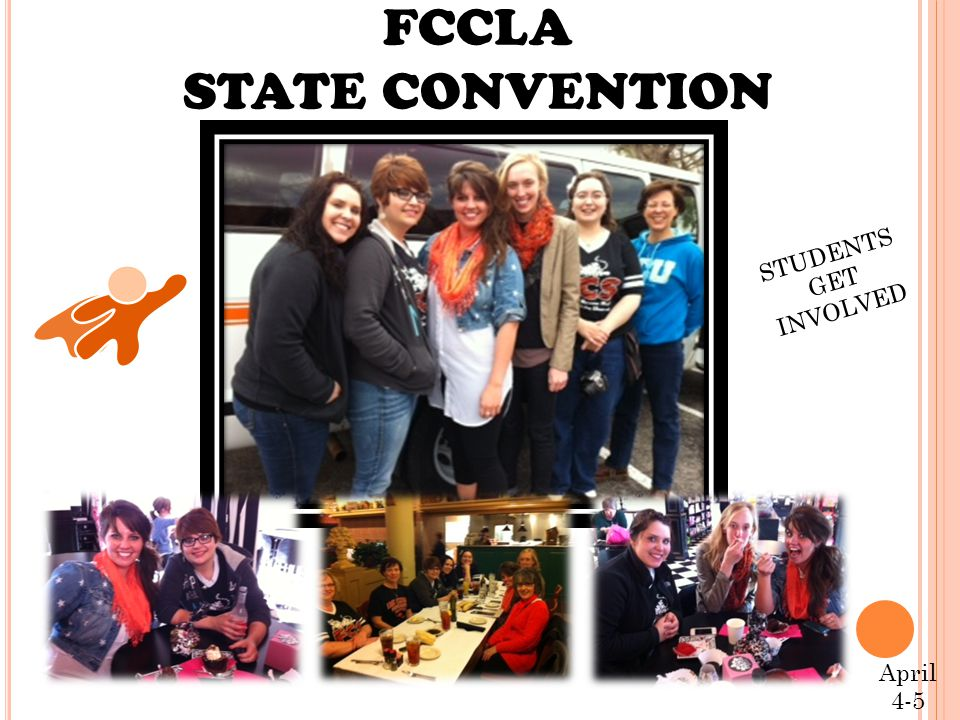 FCCLA STATE CONVENTION April 4-5 STUDENTS GET INVOLVED