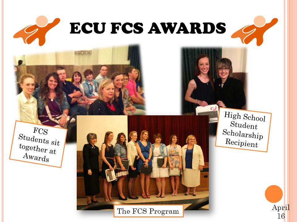 ECU FCS AWARDS April 16 FCS Students sit together at Awards High School Student Scholarship Recipient The FCS Program
