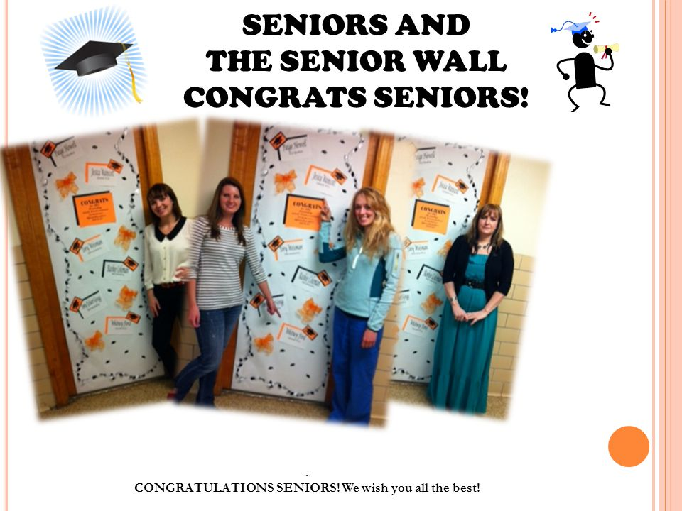 SENIORS AND THE SENIOR WALL CONGRATS SENIORS!. CONGRATULATIONS SENIORS! We wish you all the best!