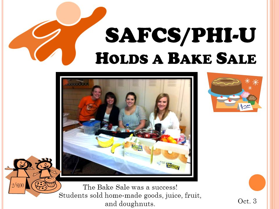 SAFCS/PHI-U H OLDS A B AKE S ALE Oct. 3 The Bake Sale was a success.