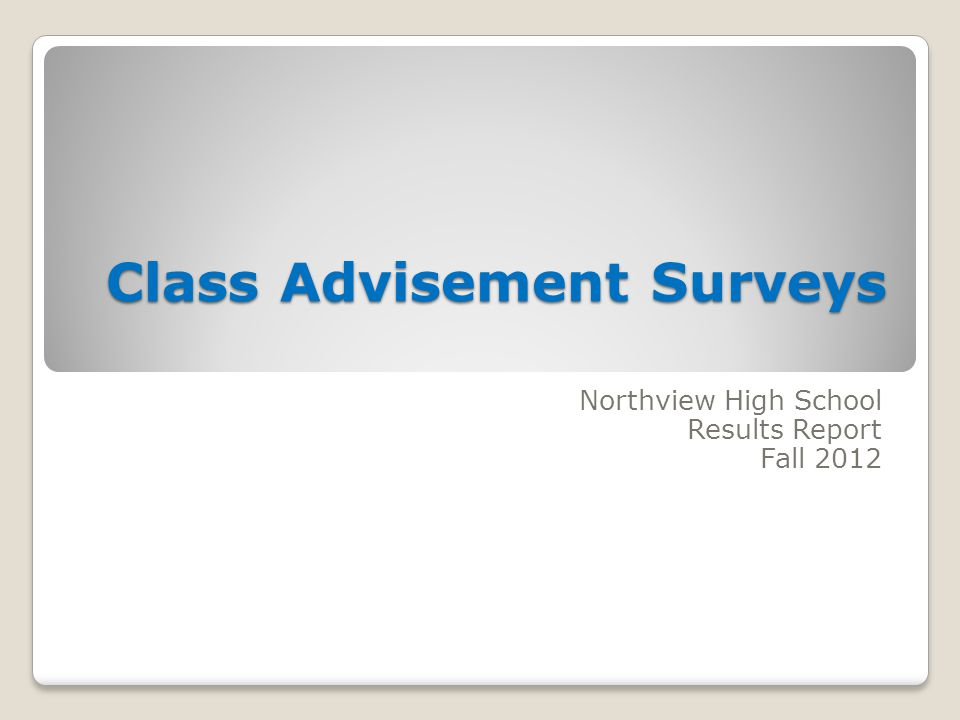 Class Advisement Surveys Class Advisement Surveys Northview High School Results Report Fall 2012
